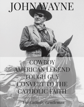 John Wayne: Cowboy, Legend, Convert to Catholicism